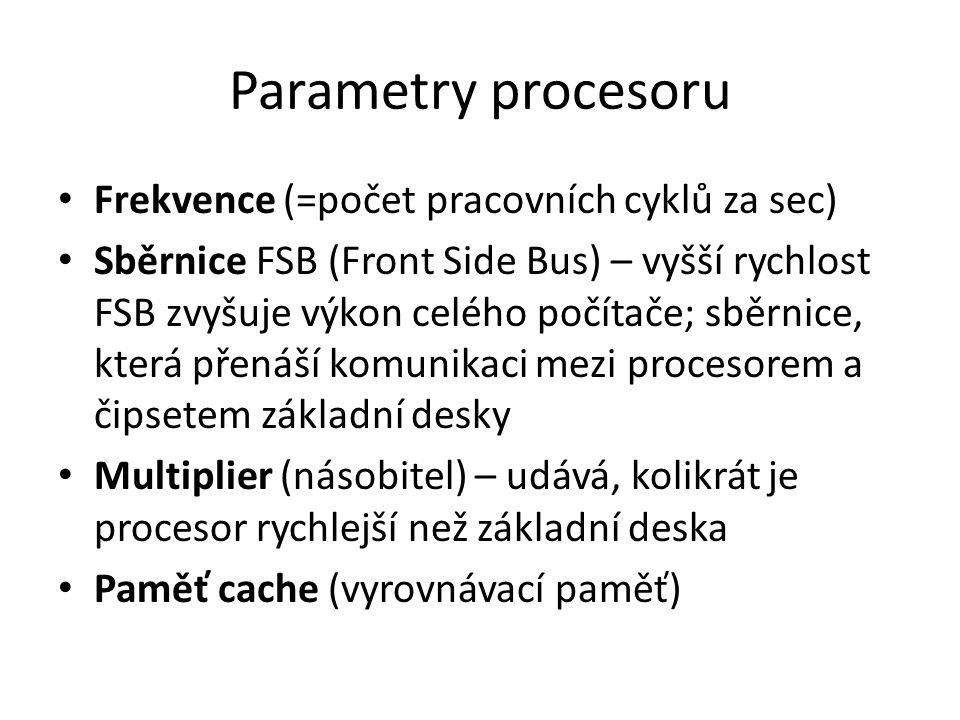 Parametry procesoru Frekvence (=počet pracovních cyklů za sec)