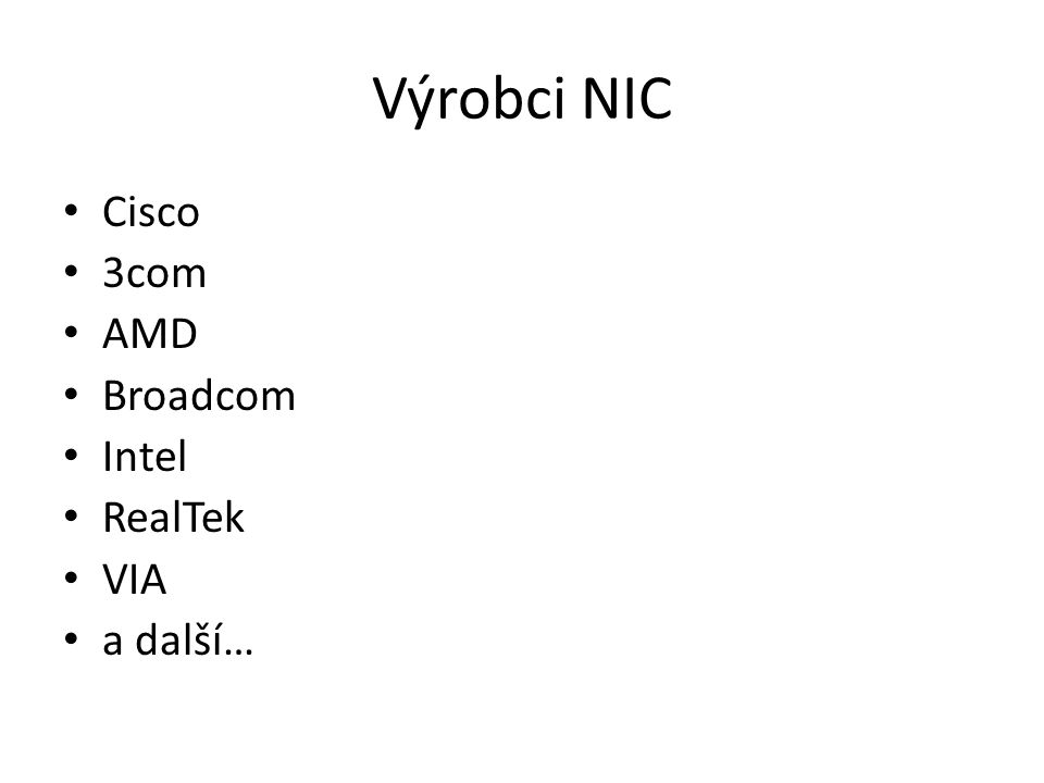 Výrobci NIC Cisco 3com AMD Broadcom Intel RealTek VIA a další…