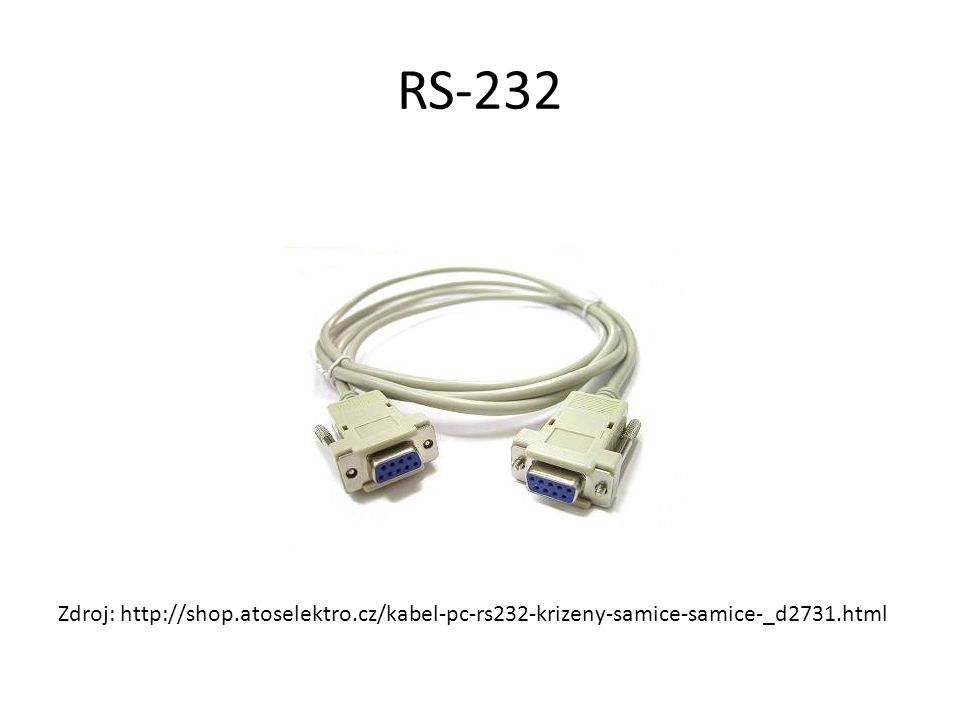 RS-232 Zdroj: http://shop.atoselektro.cz/kabel-pc-rs232-krizeny-samice-samice-_d2731.html