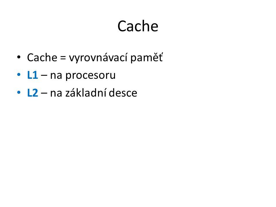 Cache Cache = vyrovnávací paměť L1 – na procesoru