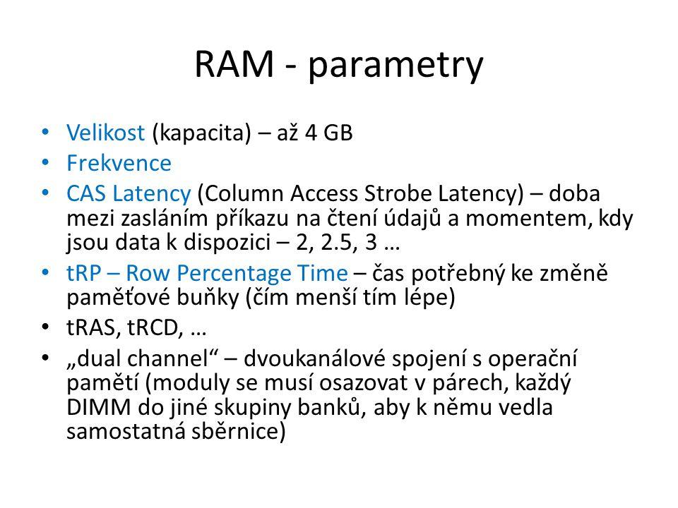 RAM - parametry Velikost (kapacita) – až 4 GB Frekvence