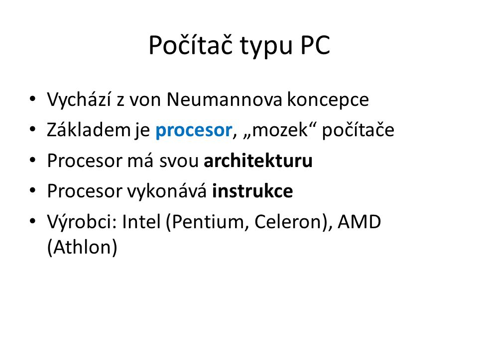Počítač typu PC Vychází z von Neumannova koncepce