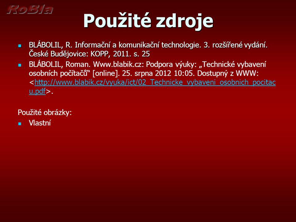 Použité zdroje BLÁBOLIL, R. Informační a komunikační technologie. 3. rozšířené vydání. České Budějovice: KOPP, 2011. s. 25.