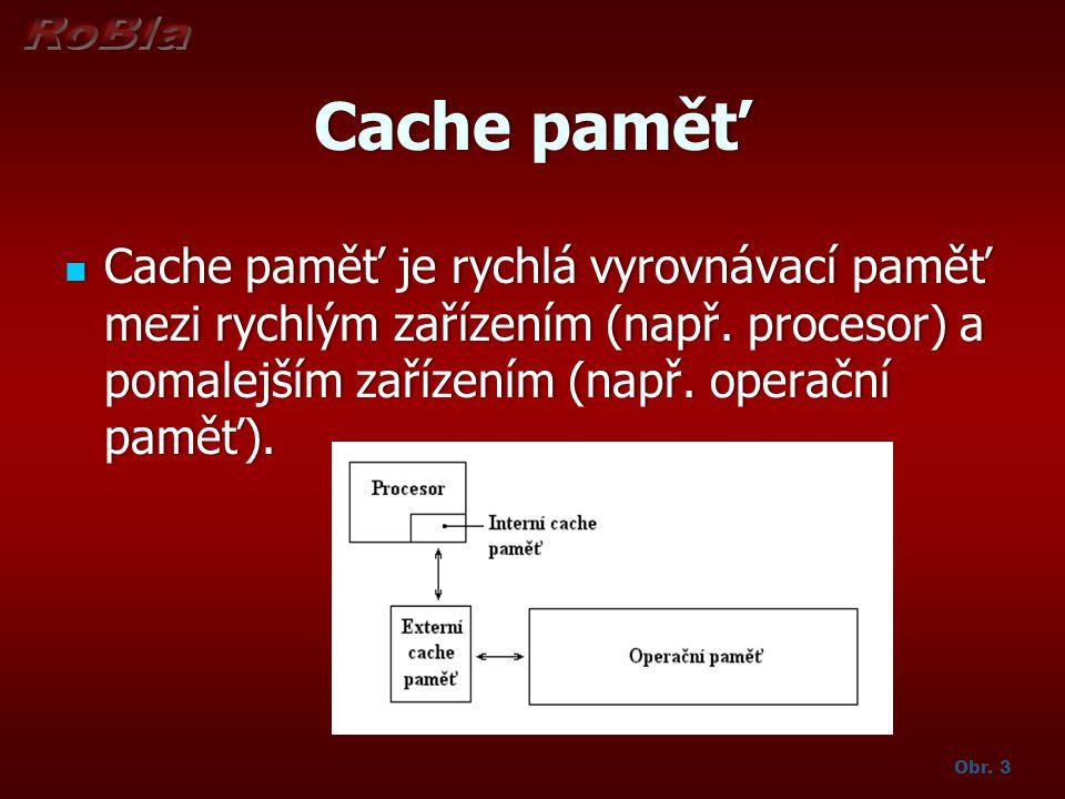 Cache paměť Cache paměť je rychlá vyrovnávací paměť mezi rychlým zařízením (např. procesor) a pomalejším zařízením (např. operační paměť).