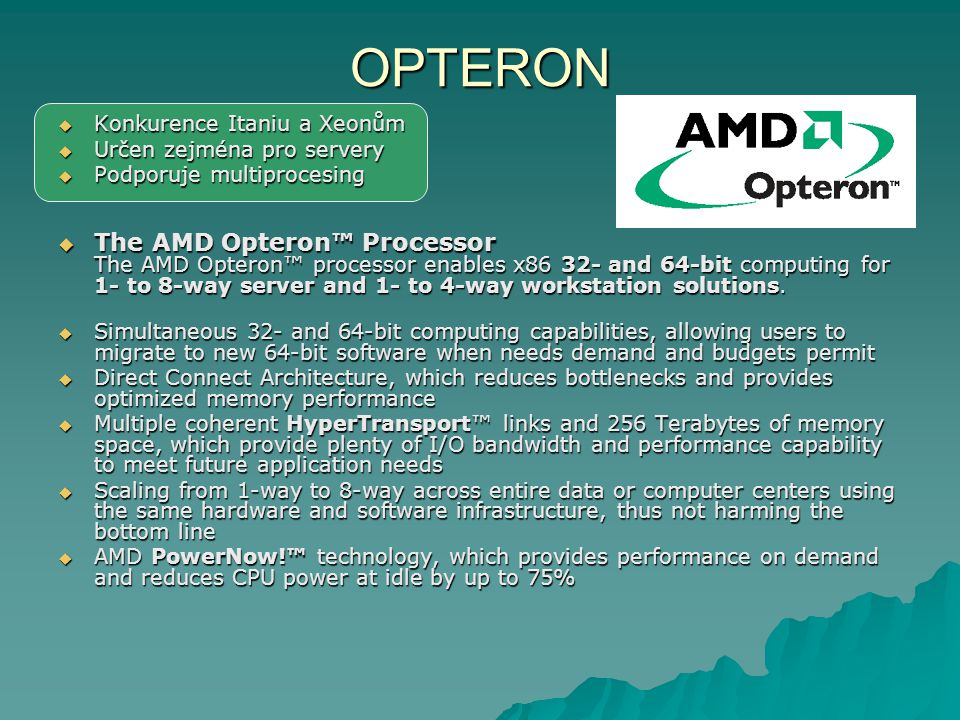 OPTERON Konkurence Itaniu a Xeonům. Určen zejména pro servery. Podporuje multiprocesing.