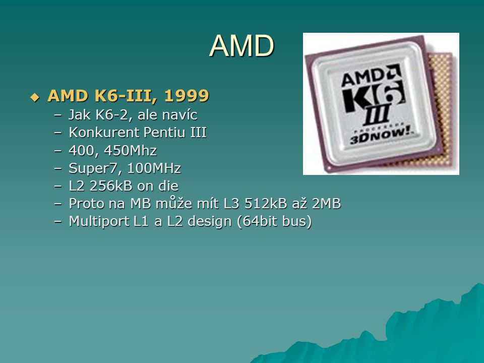 AMD AMD K6-III, 1999 Jak K6-2, ale navíc Konkurent Pentiu III