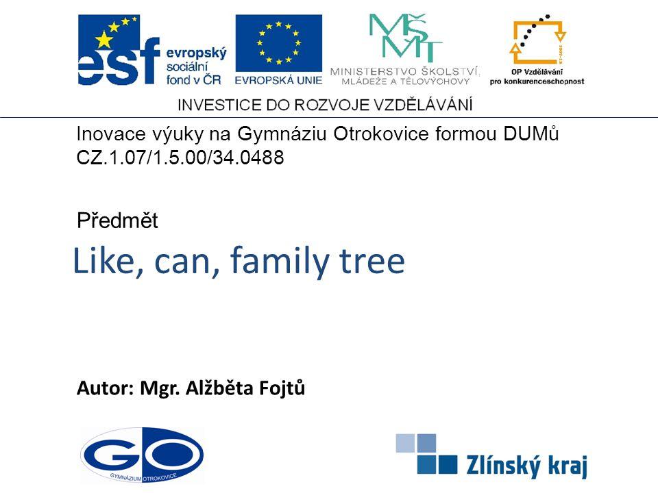 Like, can, family tree Předmět Autor: Mgr. Alžběta Fojtů