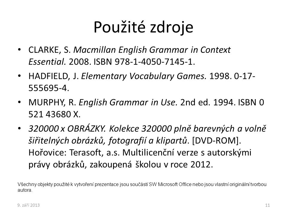 Použité zdroje CLARKE, S. Macmillan English Grammar in Context Essential. 2008. ISBN 978-1-4050-7145-1.
