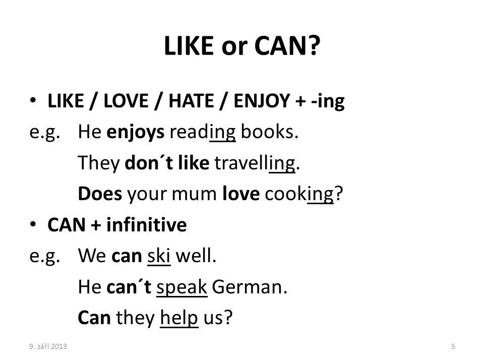 LIKE or CAN LIKE / LOVE / HATE / ENJOY + -ing