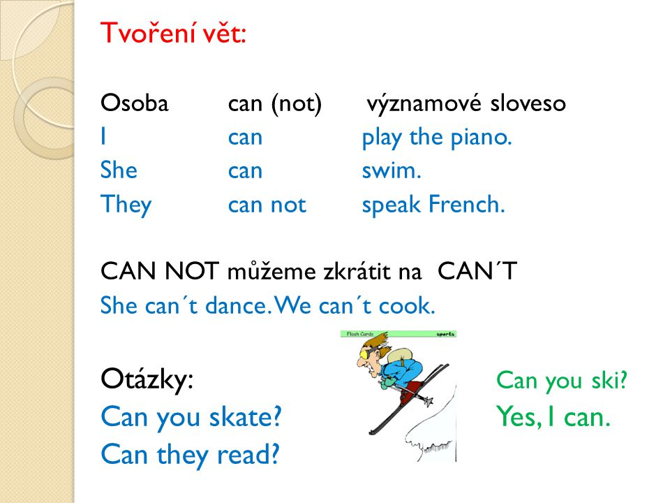 Tvoření vět: Otázky: Can you ski Can you skate Yes, I can.