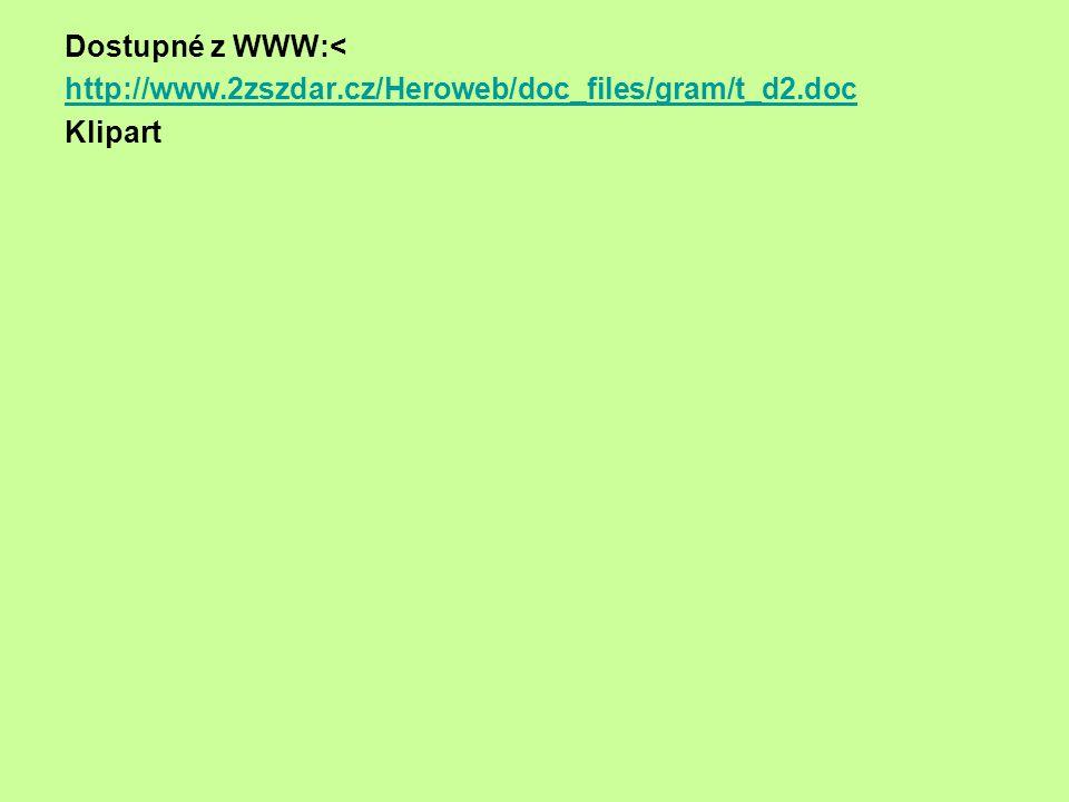 Dostupné z WWW:< http://www.2zszdar.cz/Heroweb/doc_files/gram/t_d2.doc Klipart