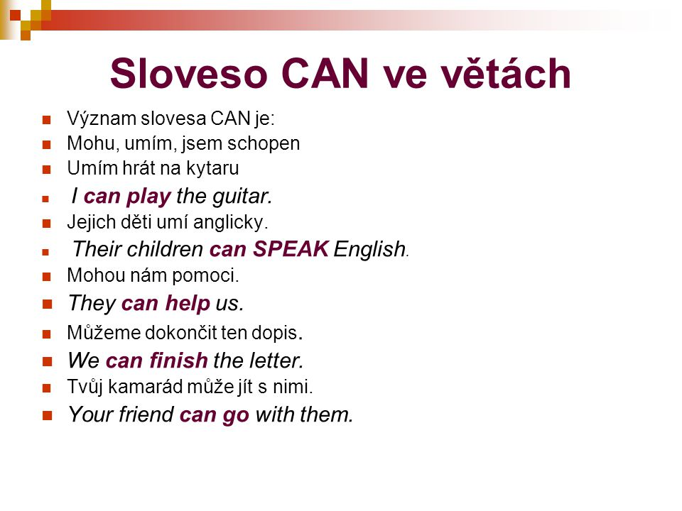Sloveso CAN ve větách They can help us. We can finish the letter.