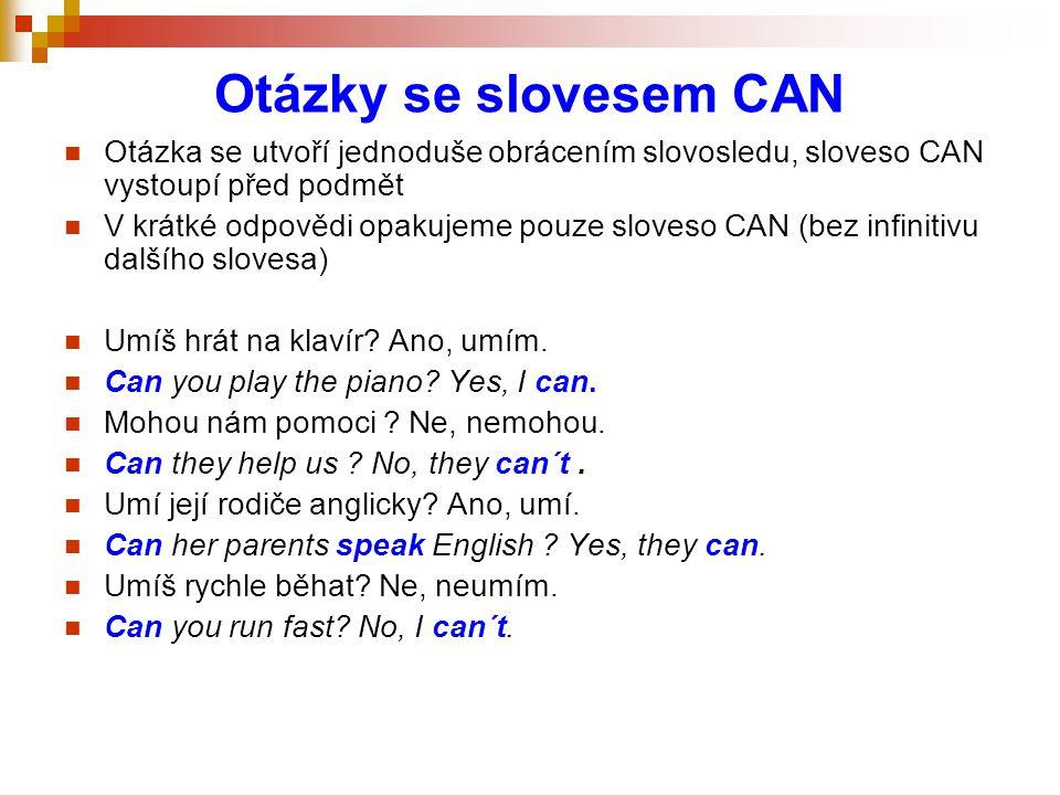 Otázky se slovesem CAN Otázka se utvoří jednoduše obrácením slovosledu, sloveso CAN vystoupí před podmět.