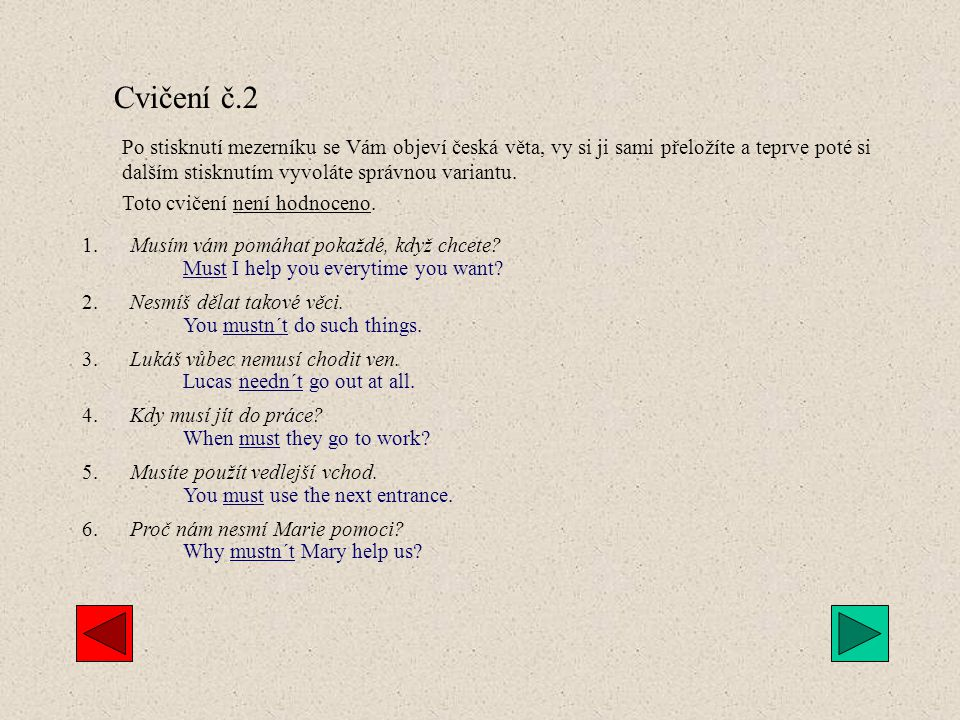 Cvičení č.2 Po stisknutí mezerníku se Vám objeví česká věta, vy si ji sami přeložíte a teprve poté si dalším stisknutím vyvoláte správnou variantu.