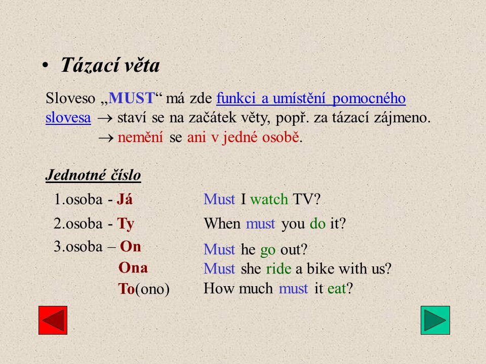 """Tázací věta Sloveso """"MUST má zde funkci a umístění pomocného slovesa  staví se na začátek věty, popř. za tázací zájmeno."""
