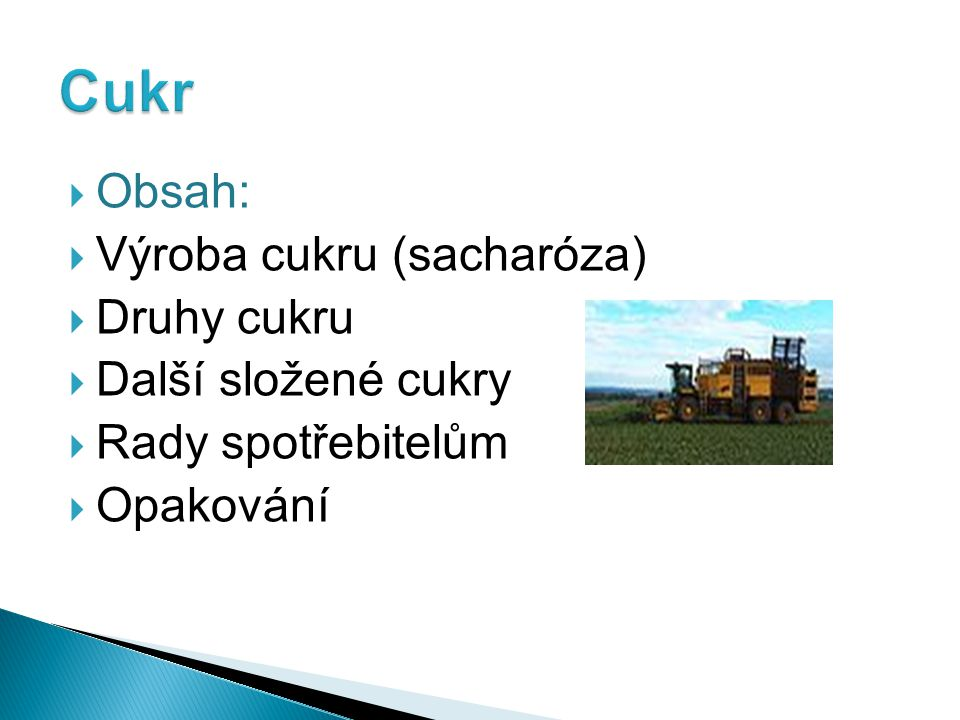 Cukr Obsah: Výroba cukru (sacharóza) Druhy cukru Další složené cukry