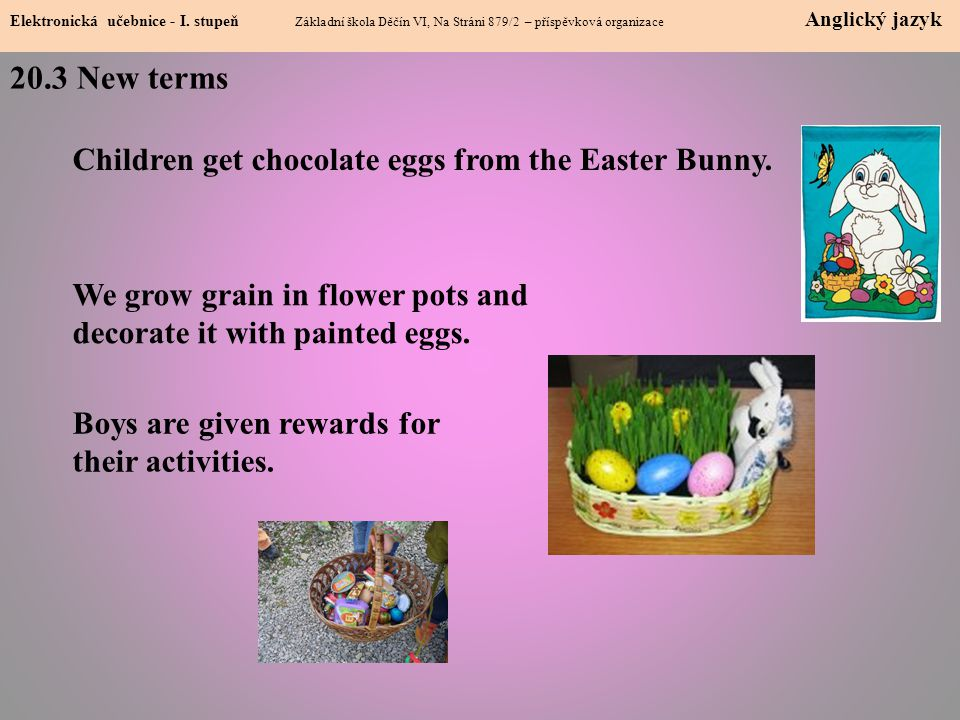 20.3 New terms Children get chocolate eggs from the Easter Bunny.