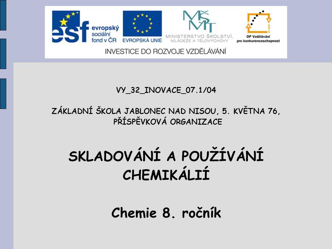 SKLADOVÁNÍ A POUŽÍVÁNÍ CHEMIKÁLIÍ Chemie 8. ročník