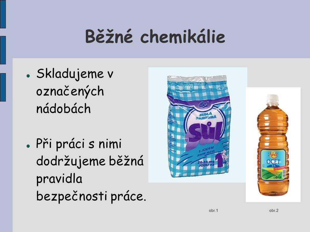 Běžné chemikálie Skladujeme v označených nádobách