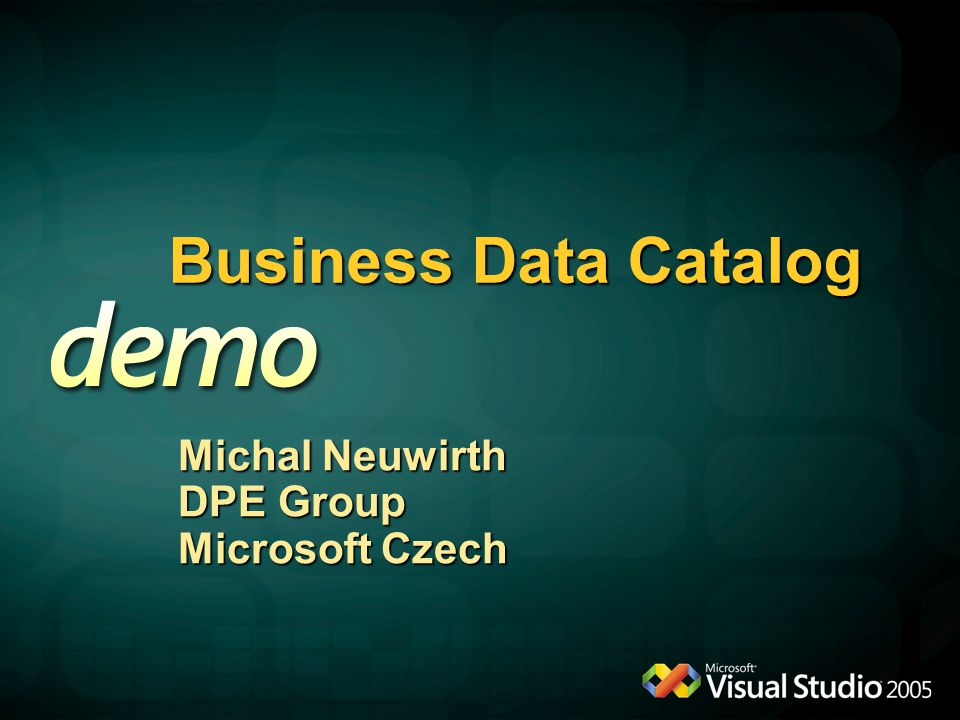 Business Data Catalog Michal Neuwirth DPE Group Microsoft Czech