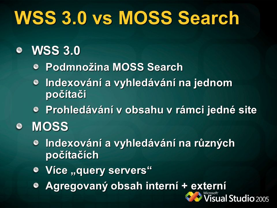 WSS 3.0 vs MOSS Search WSS 3.0 MOSS Podmnožina MOSS Search