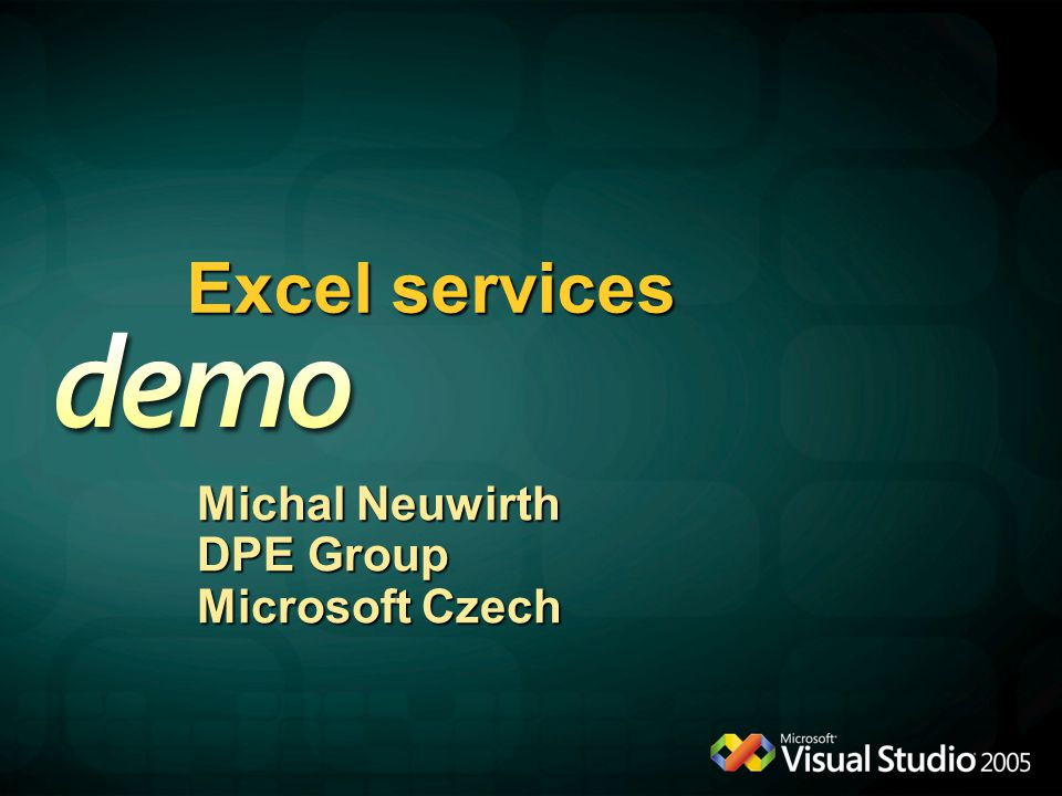 Excel services Michal Neuwirth DPE Group Microsoft Czech Demo: