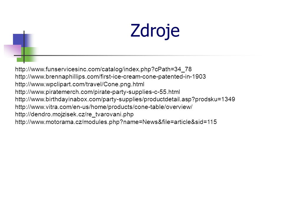 Zdroje http://www.funservicesinc.com/catalog/index.php cPath=34_78