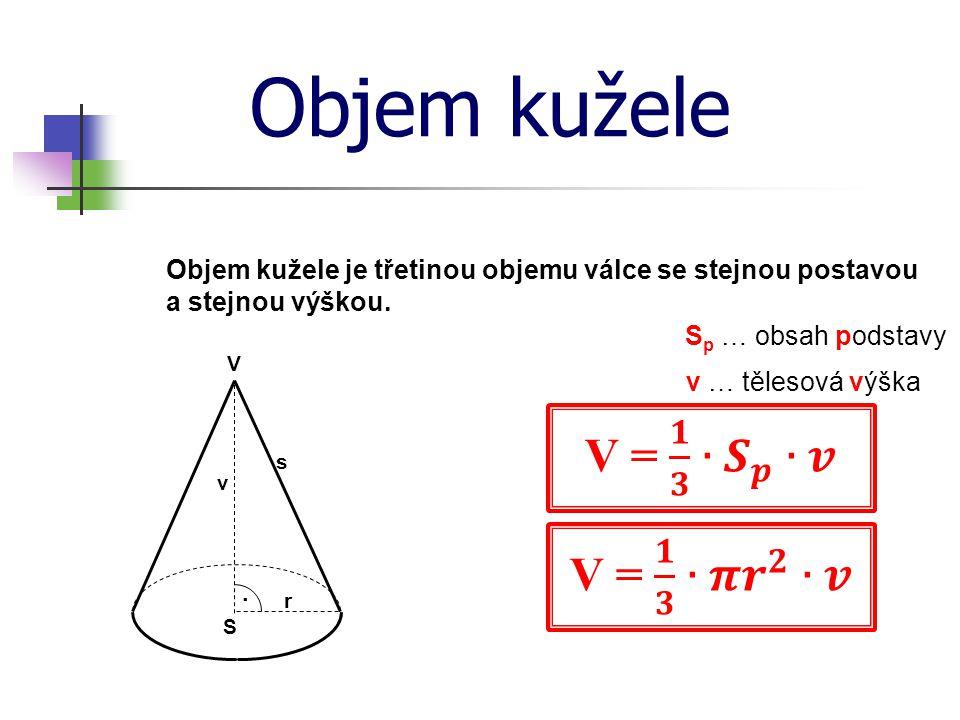 Objem kužele V = 𝟏 𝟑 ∙ 𝑺 𝒑 ∙𝒗 V = 𝟏 𝟑 ∙𝝅 𝒓 𝟐 ∙𝒗