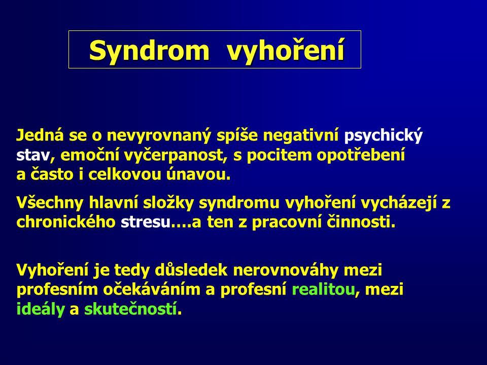 Syndrom vyhoření Jedná se o nevyrovnaný spíše negativní psychický stav, emoční vyčerpanost, s pocitem opotřebení.