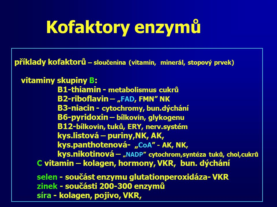 Kofaktory enzymů příklady kofaktorů – sloučenina (vitamin, minerál, stopový prvek) vitaminy skupiny B: