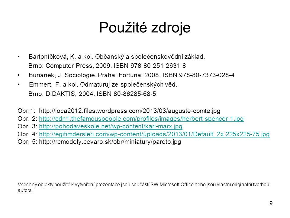 Použité zdroje • Bartoníčková, K. a kol. Občanský a společenskovědní základ. Brno: Computer Press, 2009. ISBN 978-80-251-2631-8.