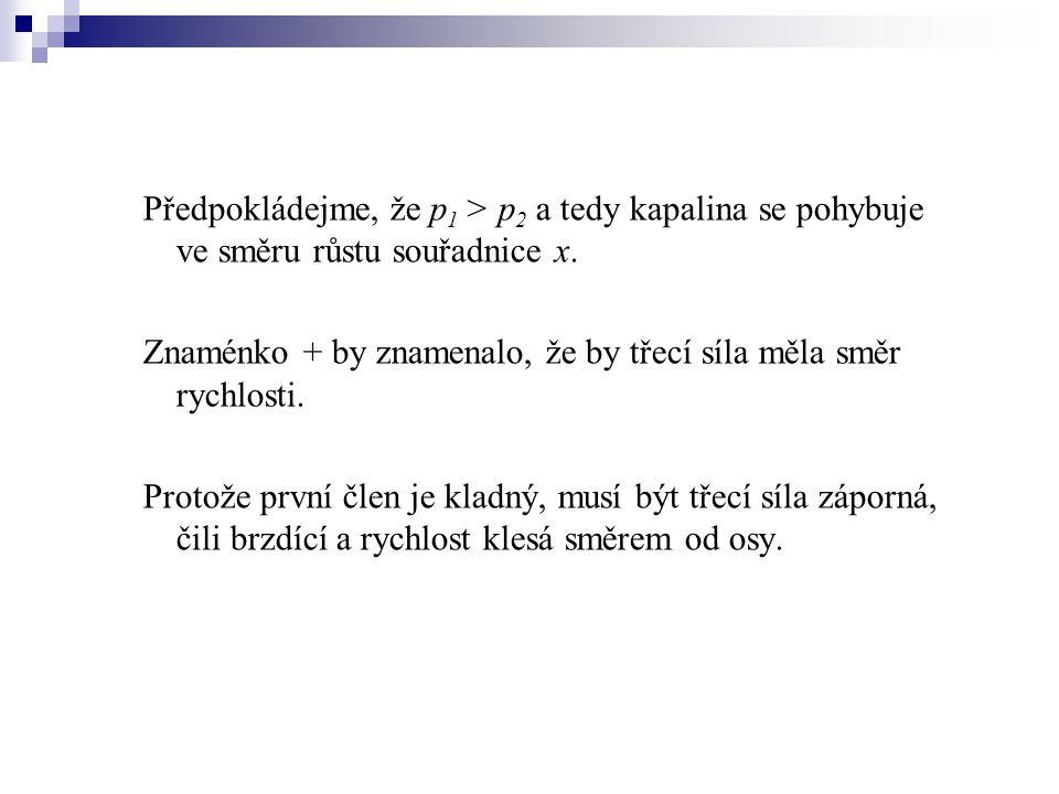 Předpokládejme, že p1 > p2 a tedy kapalina se pohybuje ve směru růstu souřadnice x.