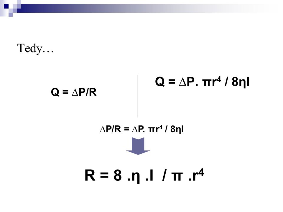 R = 8 .η .l / π .r4 Tedy… Q = ∆P. πr4 / 8ηl Q = ∆P/R