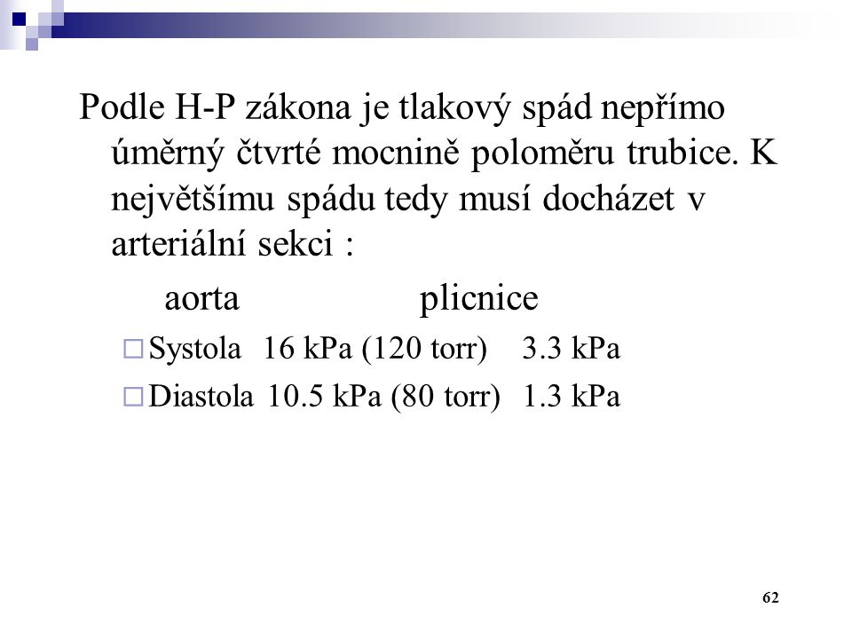 Podle H-P zákona je tlakový spád nepřímo úměrný čtvrté mocnině poloměru trubice. K největšímu spádu tedy musí docházet v arteriální sekci :