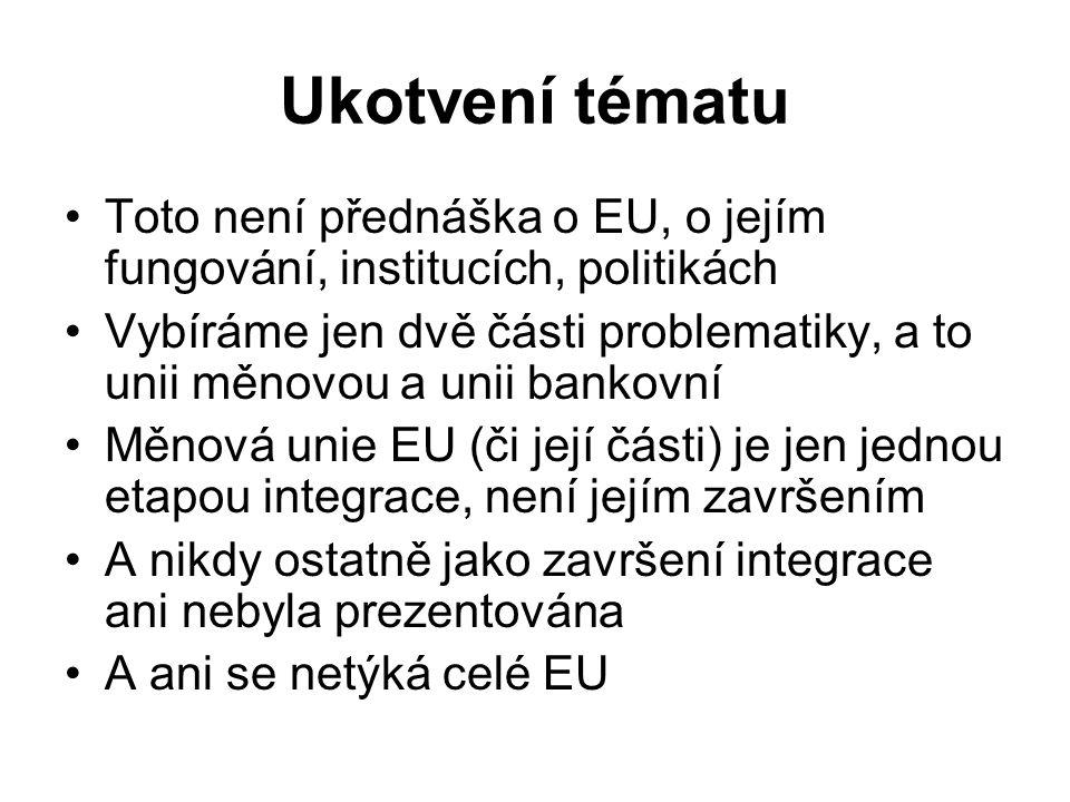 Ukotvení tématu Toto není přednáška o EU, o jejím fungování, institucích, politikách.