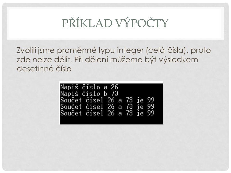 Příklad Výpočty Zvolili jsme proměnné typu integer (celá čísla), proto zde nelze dělit.