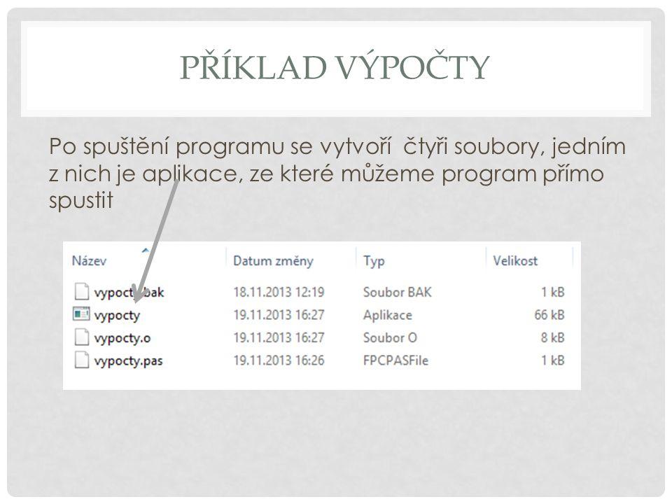 Příklad Výpočty Po spuštění programu se vytvoří čtyři soubory, jedním z nich je aplikace, ze které můžeme program přímo spustit.