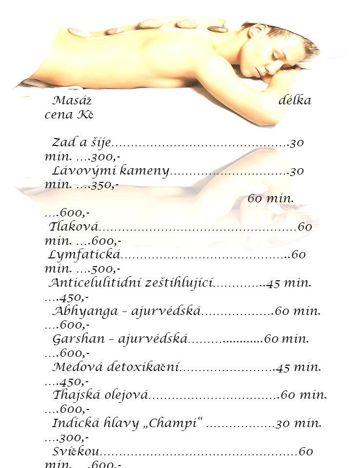Masáž délka cena Kč Zad a šíje……………………………………….30 min. ….300,- Lávovými kameny………………………….30 min. ….350,-