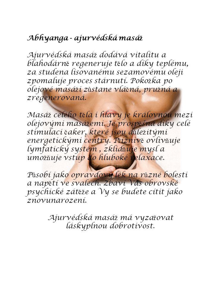Ajurvédská masáž má vyzařovat láskyplnou dobrotivost.