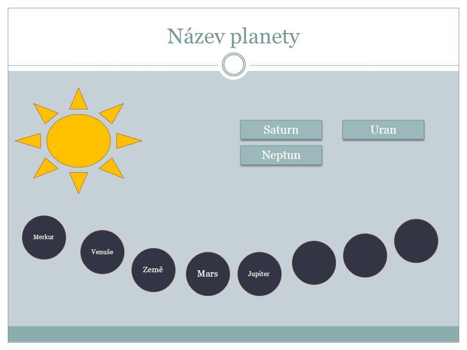 Název planety Saturn Uran Neptun Merkur Venuše Země Mars Jupiter