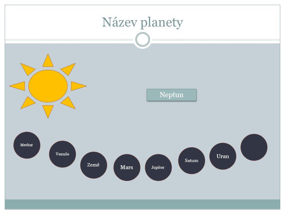 Název planety Neptun Merkur Venuše Uran Saturn Země Mars Jupiter