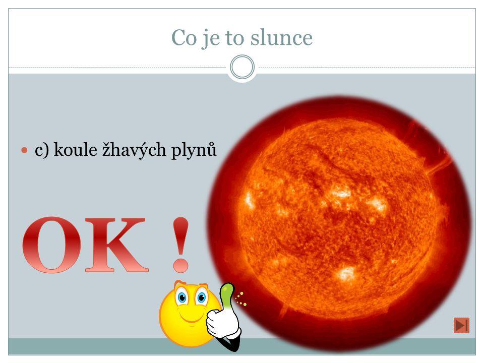 Co je to slunce c) koule žhavých plynů OK !