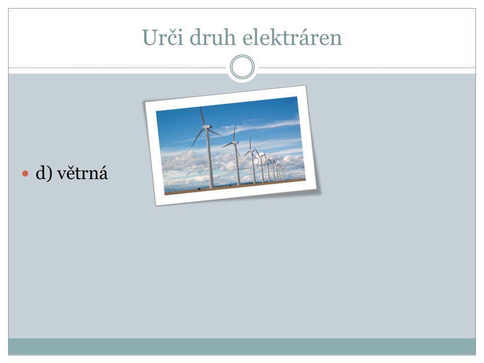Urči druh elektráren d) větrná