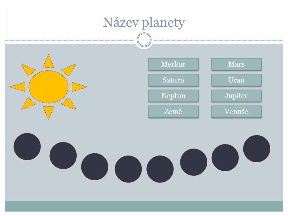 Název planety Merkur Mars Saturn Uran Neptun Jupiter Země Venuše