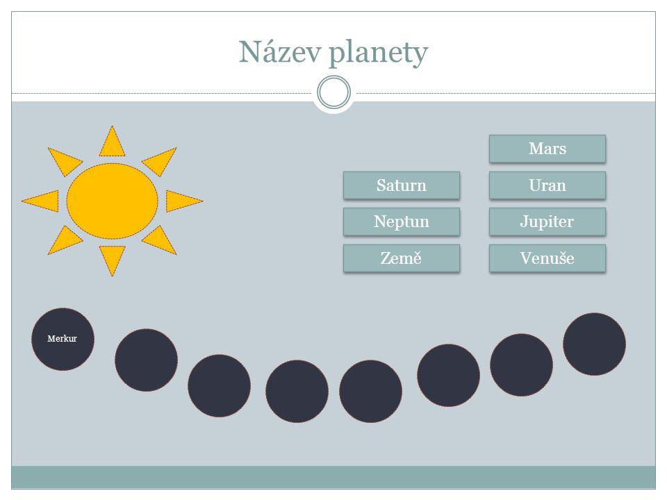 Název planety Mars Saturn Uran Neptun Jupiter Země Venuše Merkur