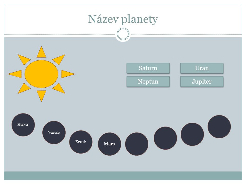 Název planety Saturn Uran Neptun Jupiter Merkur Venuše Země Mars