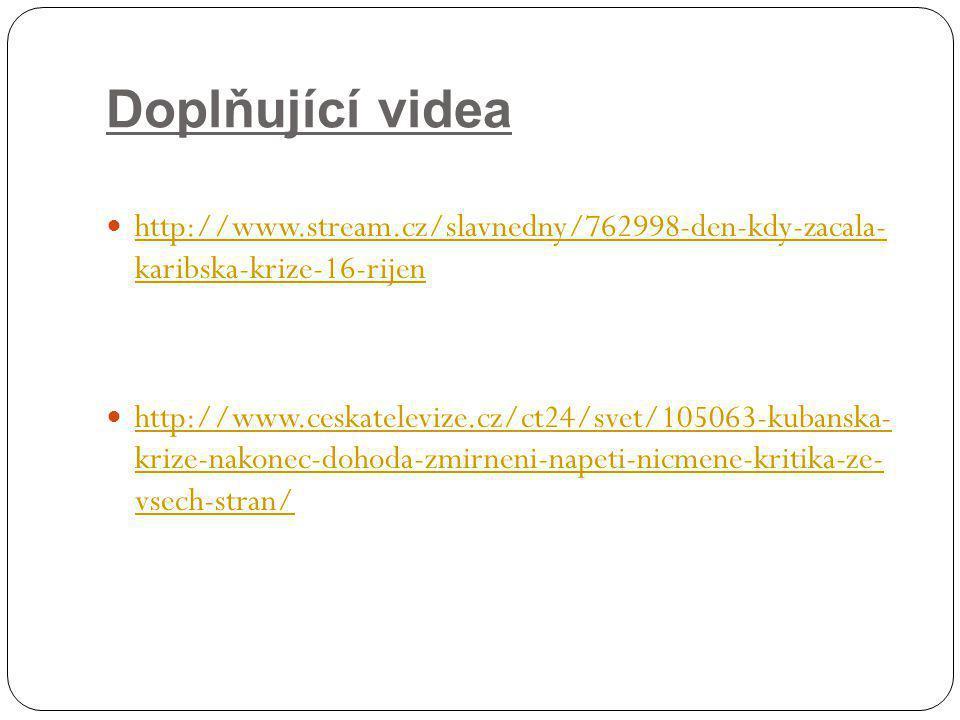 Doplňující videa http://www.stream.cz/slavnedny/762998-den-kdy-zacala- karibska-krize-16-rijen.