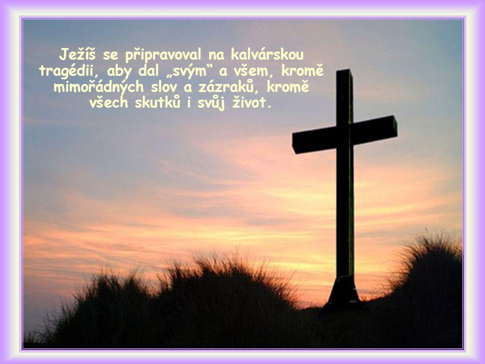 """Ježíš se připravoval na kalvárskou tragédii, aby dal """"svým a všem, kromě mimořádných slov a zázraků, kromě všech skutků i svůj život."""