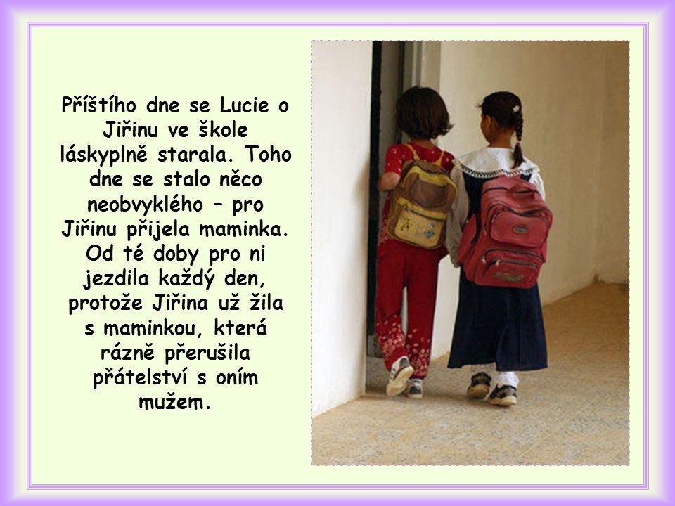 Příštího dne se Lucie o Jiřinu ve škole láskyplně starala