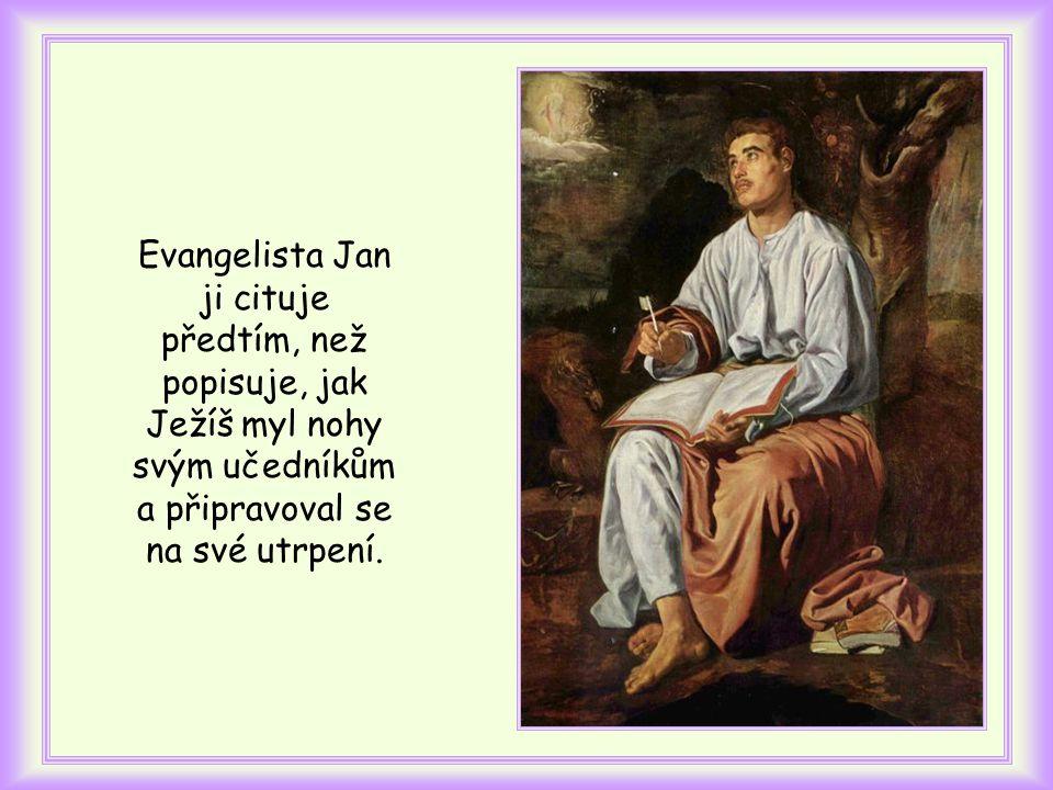 Evangelista Jan ji cituje předtím, než popisuje, jak Ježíš myl nohy svým učedníkům a připravoval se na své utrpení.